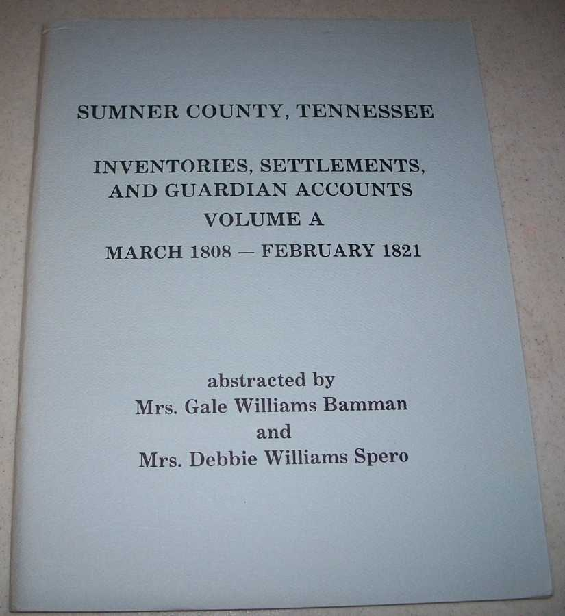 Sumner County, Tennessee Inventories, Settlements, and Guardian Accounts Volume A: March 1808-February 1821, Bamman, Mrs. Gale Williams and Spero, Mrs. Debbie Williams