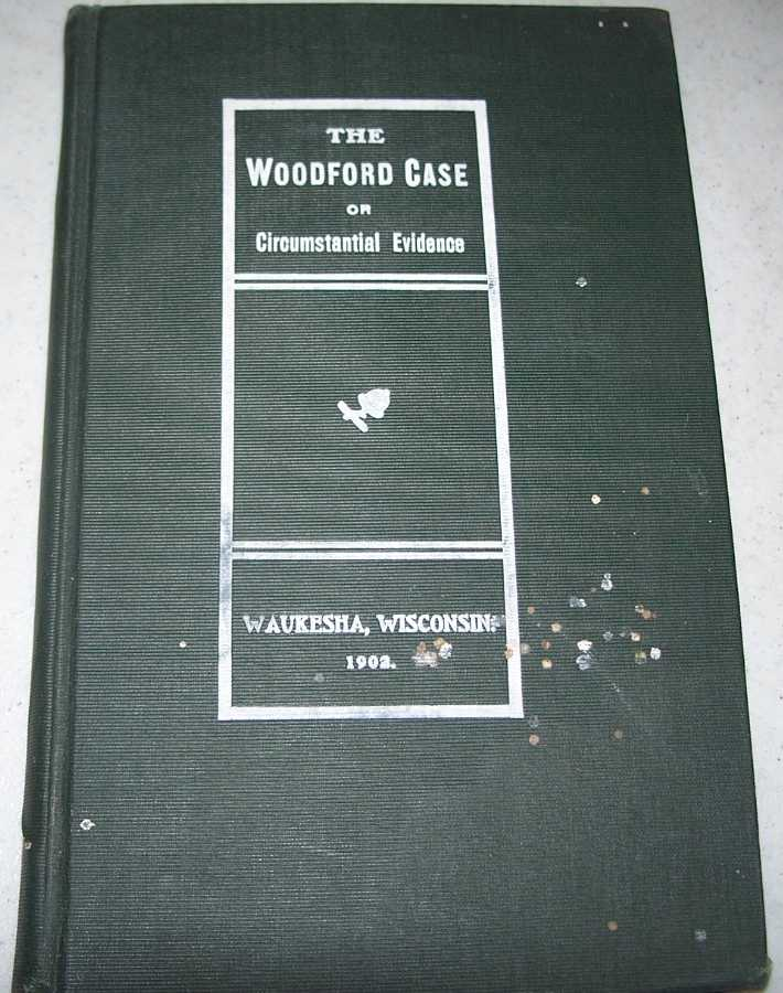 The Woodford Case or Circumstantial Evidence, Phelps, Anna L.; Younkin, Laura; Nelson, Maude T.; Roberts, Mary L.; Tullar, Jessie B.; Lowry, Ina S.; Nickell, Susan B.; Winans, Winifred; Smith, Jennie E.