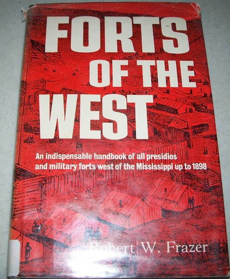 Forts of the West: Military Forts and Presidios and Posts Commonly Called Forts West of the Mississippi River to 1898, Frazer, Robert W.
