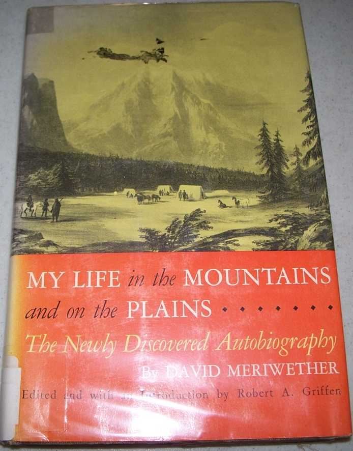 My Life in the Mountains and on the Plains: The Newly Discovered Autobiography of David Meriwether, Meriwether, David; Griffen, Robert A. (ed.)