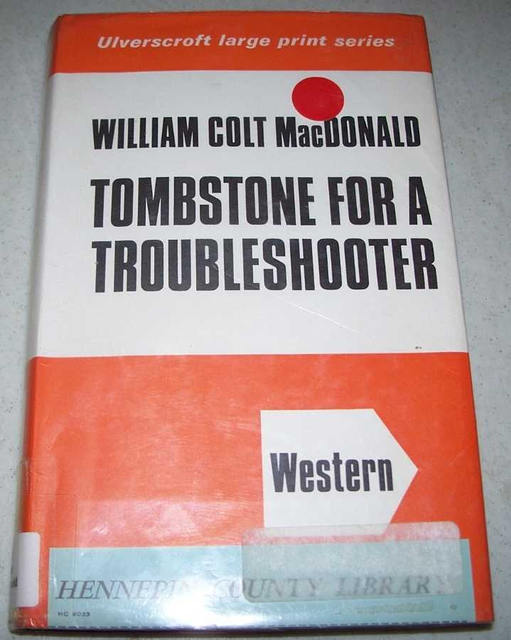 Tombstone for a Troubleshooter: A Gregory Quist Story (Large Print Edition), MacDonald, William Colt