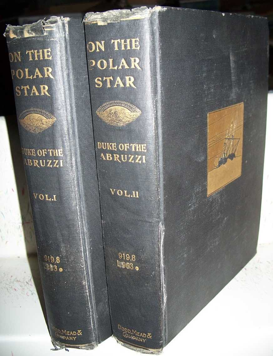On the Polar Star in the Arctic Sea in Two Volumes, Luigi Amadeo of Savoy, Duke of the Abruzzi