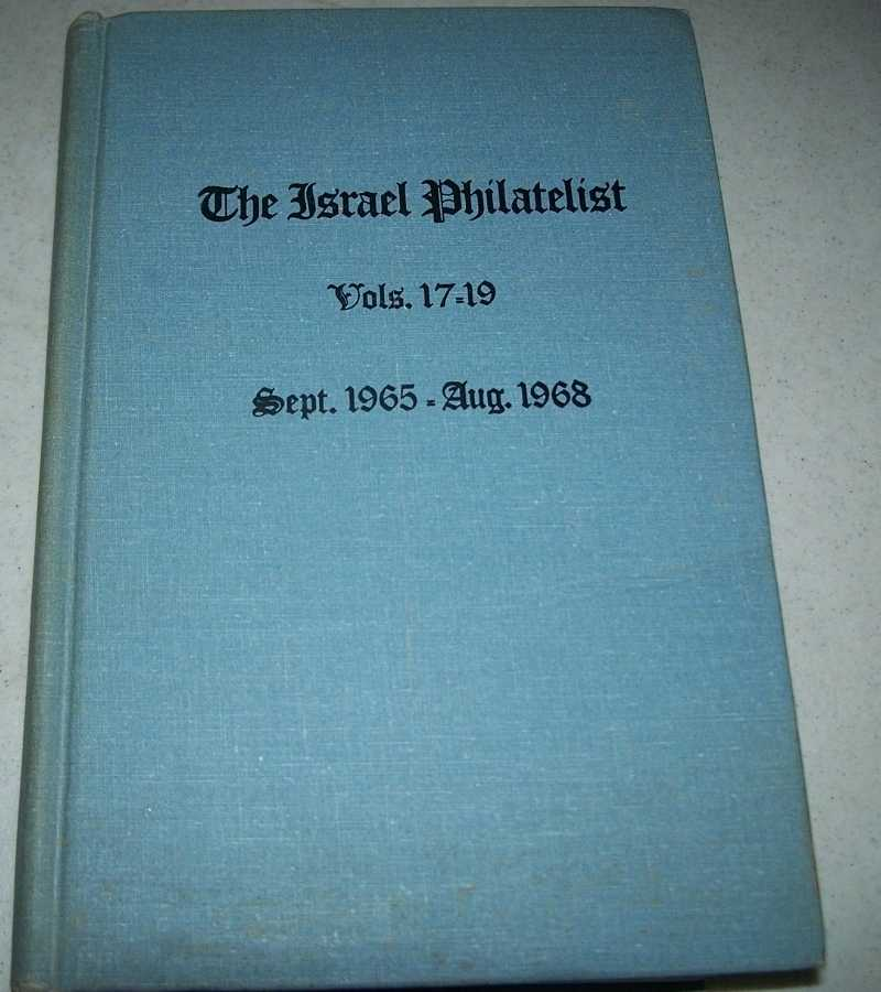 The Israel Philatelist: Journal of the Society of Israel Philatelists Volumes 17-19, September 1965-August 1968, N/A