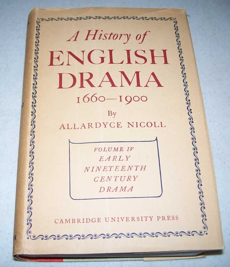 A History of English Drama 1660-1900 Volume IV: Early Nineteenth Century Drama 1800-1850, Nicoll, Allardyce