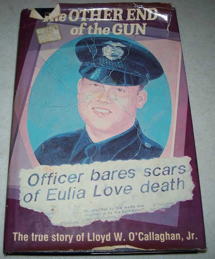 The Other End of the Gun, a True Story: Eulia Love Officer Involved Shooting, O'Callaghan, Lloyd W. jr.