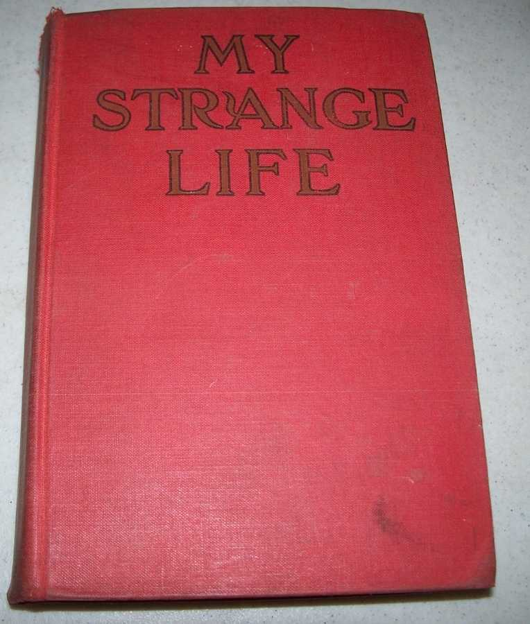 My Strange Life: The Intimate Life Story of a Moving Picture Actress, Clode, Edward J.