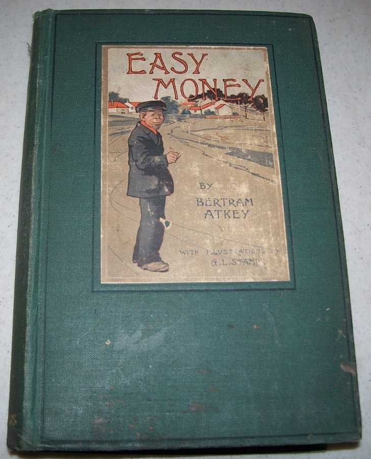 Easy Money: The Genuine Book of Henry Mitch, His Diligent Search for Other Folk's Wealth, and His Urgent Fear of the Feminine, Atkey, Bertram