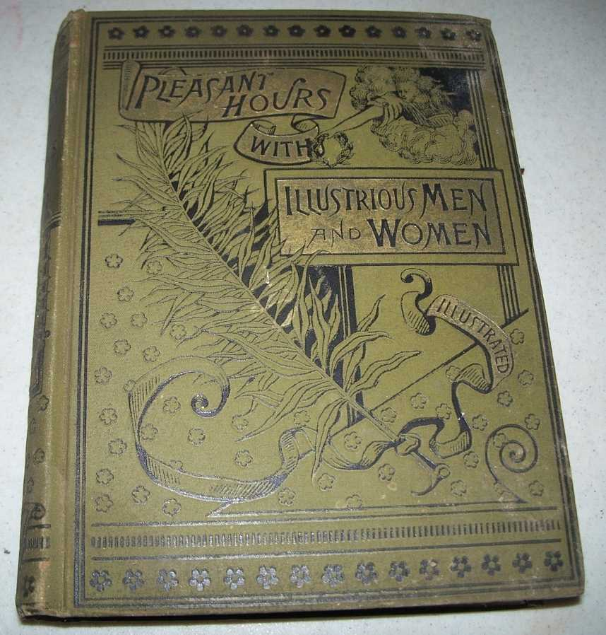 Pleasant Hours with Illustrious Men and Women with Many Personal Reminiscences, Handford, Thomas W.