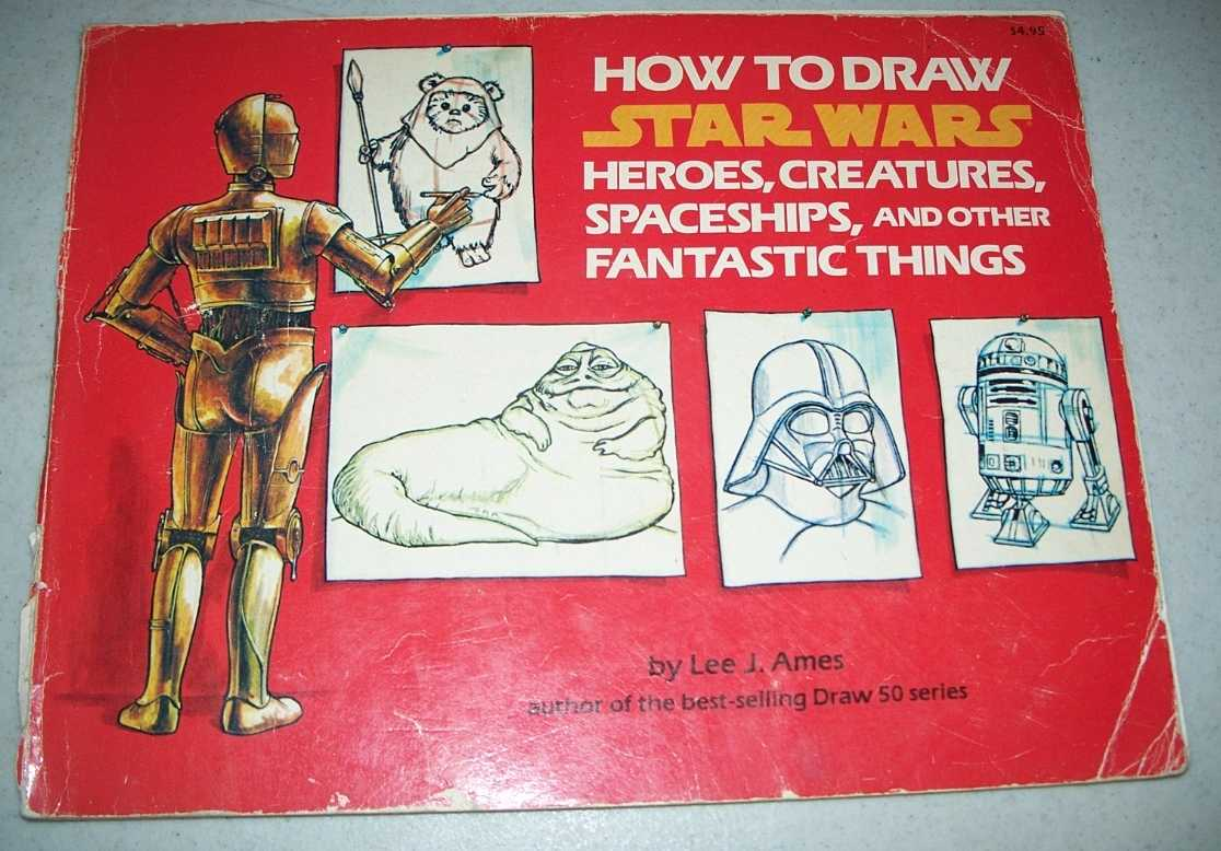 How to Draw Star Wars Heroes, Creatures, Spaceships and Other Fantastic Things, Ames, Lee J.
