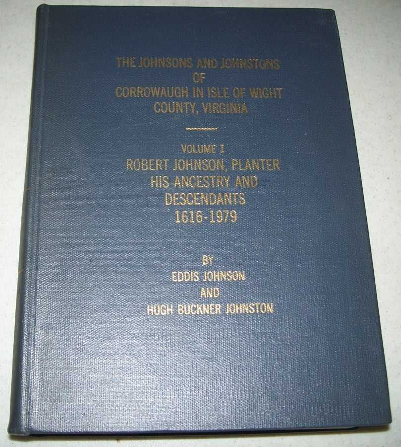 The Johnsons and Johnstons of Corrowaugh in Isle of Wight County, Virginia Volume I: Robert Johnson, Planter, His Ancestry and Descendants 1616-1979, Johnson, Eddis and Johnston, Hugh Buckner
