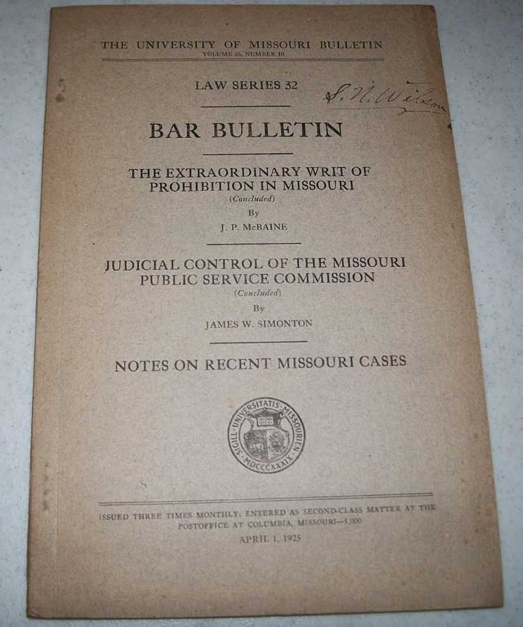 The Extraordinary Writ of Prohibition in Missouri (concluded)/Judicial Control of the Missouri Public Service Commission (concluded) (The University of Missouri Bulletin Volume 26, Number 10; Law Series 32), McBaine, J.P./Simonton, James W.