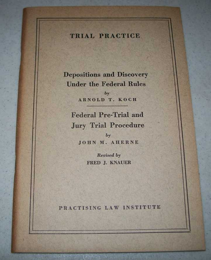 Depositions and Discovery Under the Federal Rules; Federal Pre Trial and Jury Trial Procedure (Trial Practice), Koch, Arnold T.; Aherne, John M.
