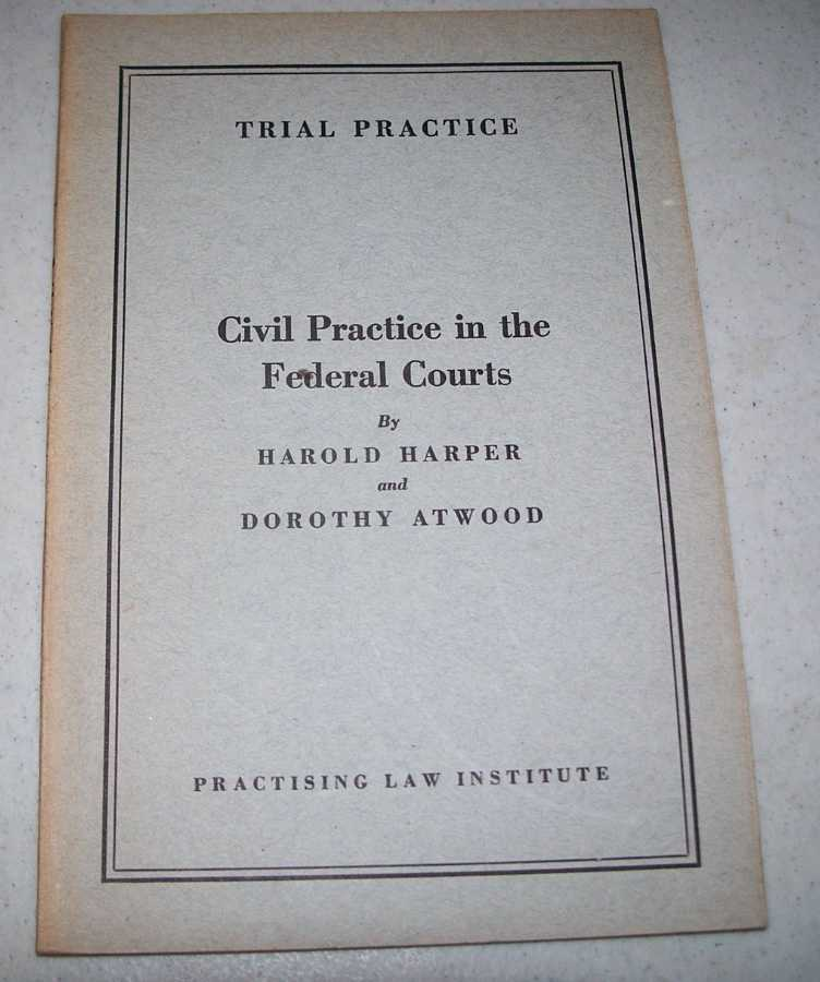 Civil Practice in the Federal Courts (Trial Practice), Harper, Harold and Atwood, Dorothy