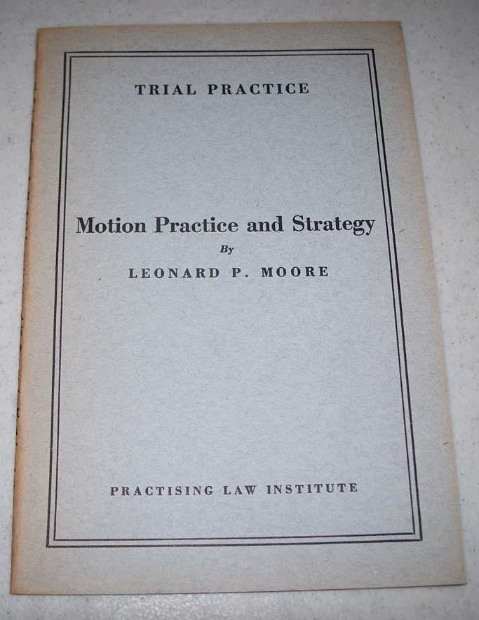 Motion Practice and Strategy (Trial Practice), Moore, Leonard P.