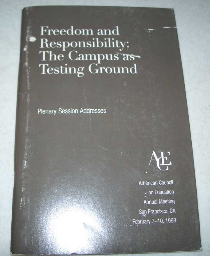Freedom and Responsibility: The Campus as Testing Ground, Plenary Session Addresses, Bellah, Robert N.; Elsner, Paul A.; Fuller, Howard; Riley, Richard W.; Shalala, Donna