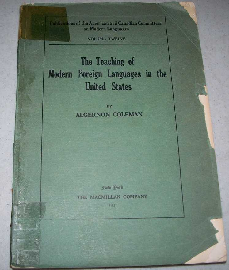 The Teaching of Modern Foreign Languages in the United States: A Report Prepared for the Modern Foreign Language Study (Publications of the American and Canadian Committees on Modern Language Volume 12), Coleman, Algernon