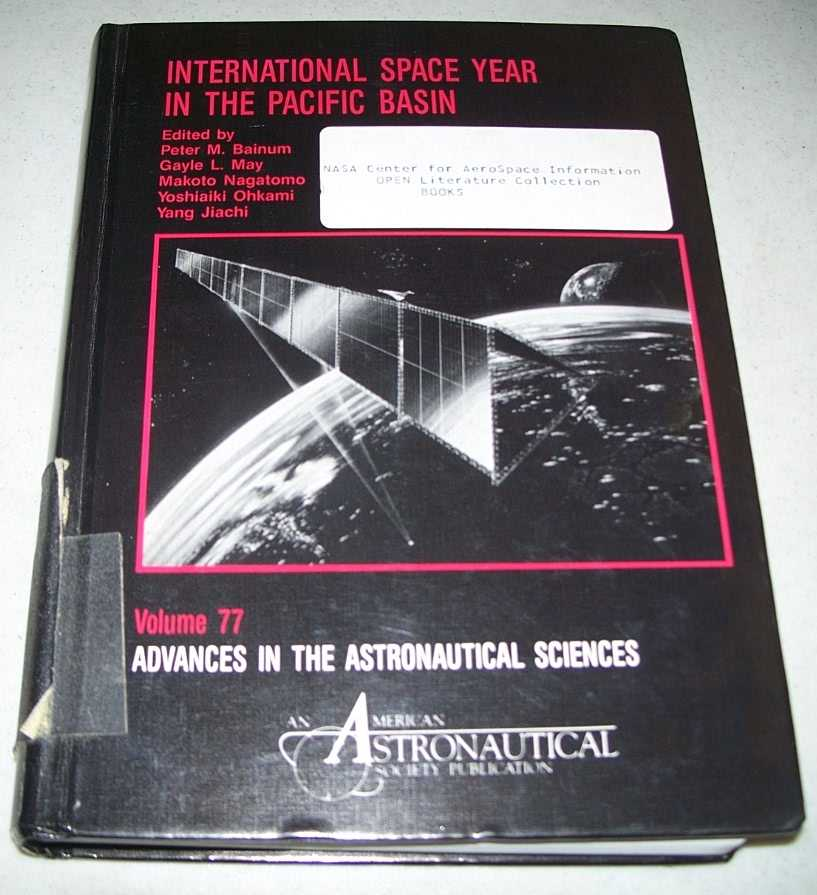 International Space Year in the Pacific Basin: Advances in the Astronautical Sciences Volume 77, Bainum, Peter M.; May, Gayle L.; Nagatomo, Makoto; Ohkami, Yoshiaiki; Jiachi, Yang (ed.)