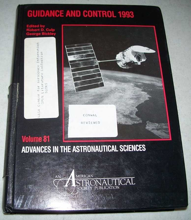 Guidance and Control 1993: Advances in the Astronautical Sciences Volume 81, Culp, Robert D. and Bickley, George (ed.)