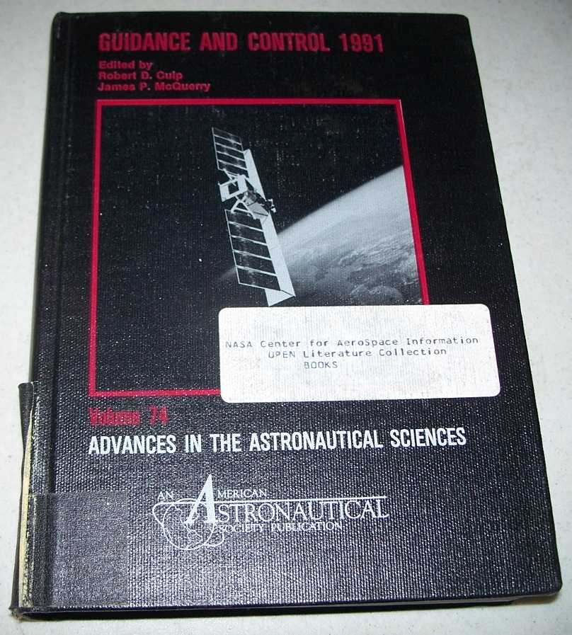 Guidance and Control 1991: Advances in the Astronautical Sciences Volume 74, Culp, Robert D.; McQuerry, James P. (ed.)