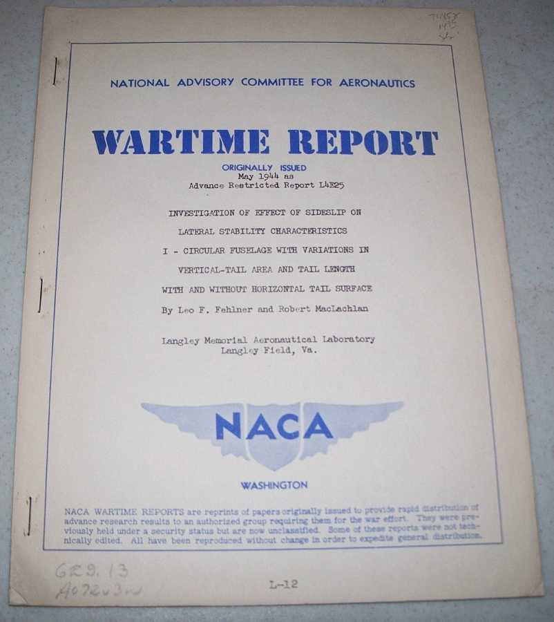 Investigation of Effect of Sideslip on Lateral Stability I: Circular Fuselage with Variations in Vertical Tail Area and Tail Length with and Without Horizontal Tail Surface (NACA Wartime Report), Fehlner, Leo f. and MacLachlan, Robert