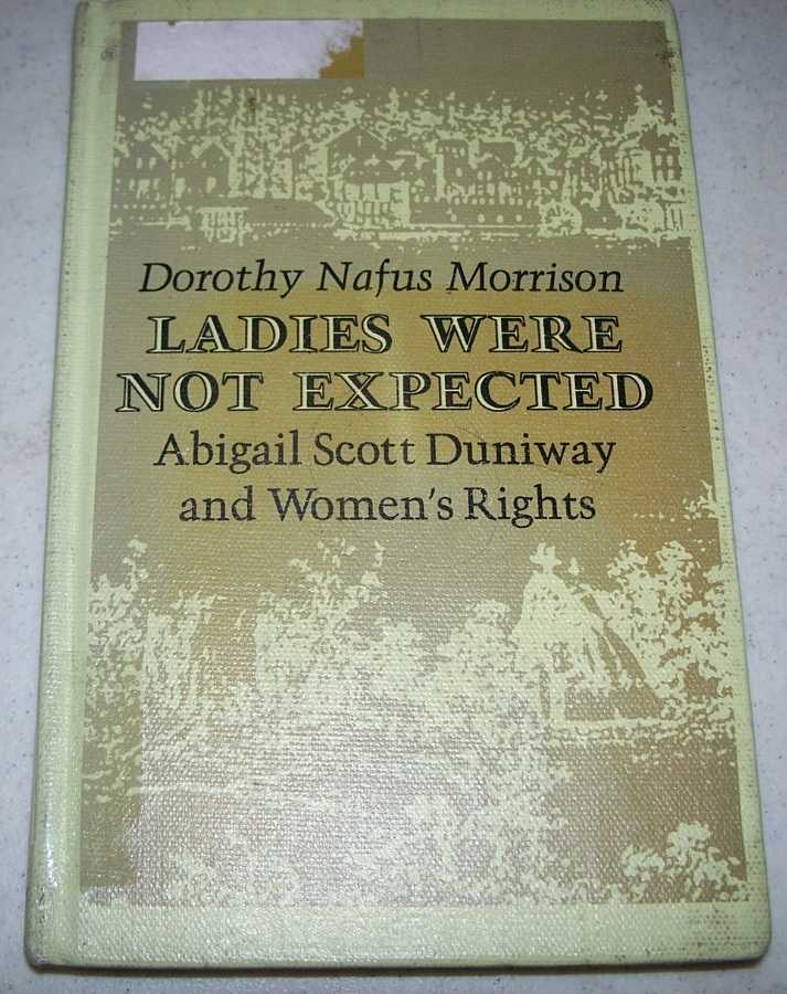 Ladies Were Not Expected: Abigail Scott Duniway and Women's Rights, Morrison, Dorothy Nafus