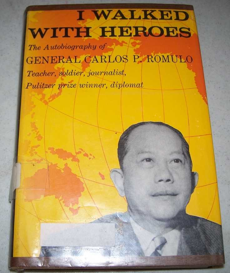 I Walked With Heroes: The Autobiography of General Carlos P. Romulo, Teacher, Soldier, Journalist, Pulitzer Prize Winner, Diplomat, Romulo, General Carlos P.