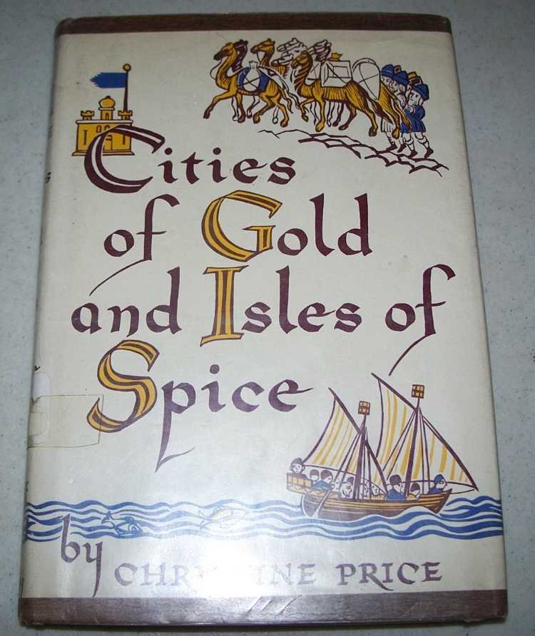 Cities of Gold and Isles of Spice: Travel to the East in the Middle Ages, Price, Christine