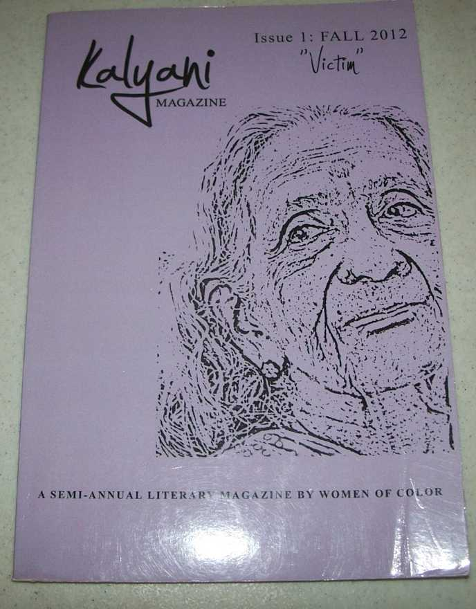 Kalyani Magazine Issue 1: Fall 2012, Victim (A Semi-Annual Literature magazine by Women of Color), Bala, Shubha (ed.)