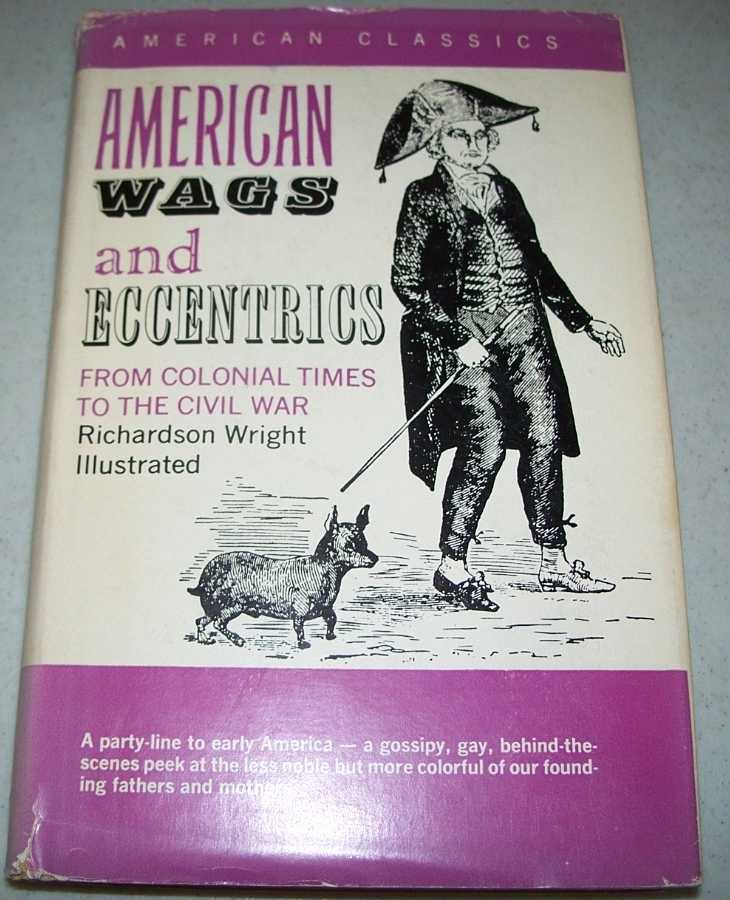 American Wags and Eccentrics from Colonial Times to the Civil War, Wright, Richardson
