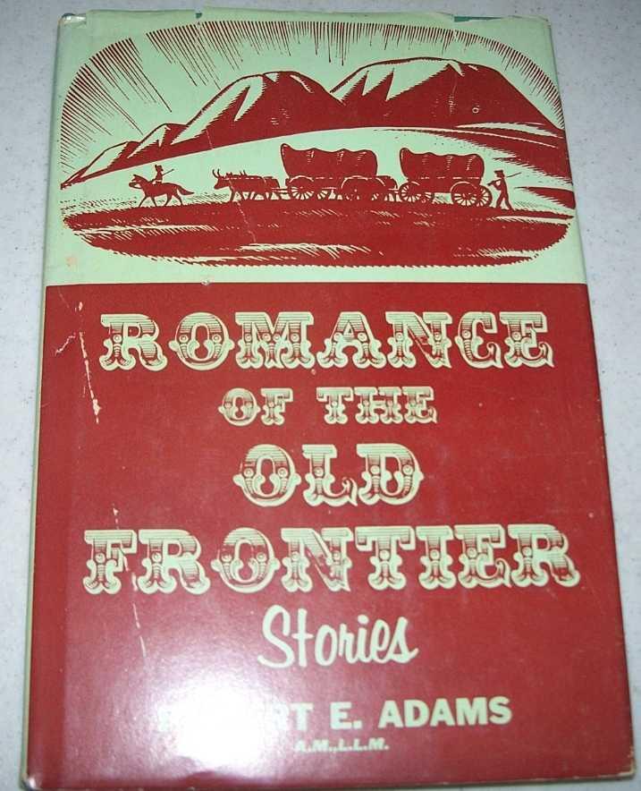 Romance of the Old Frontier: Stories, Adams, Robert E.