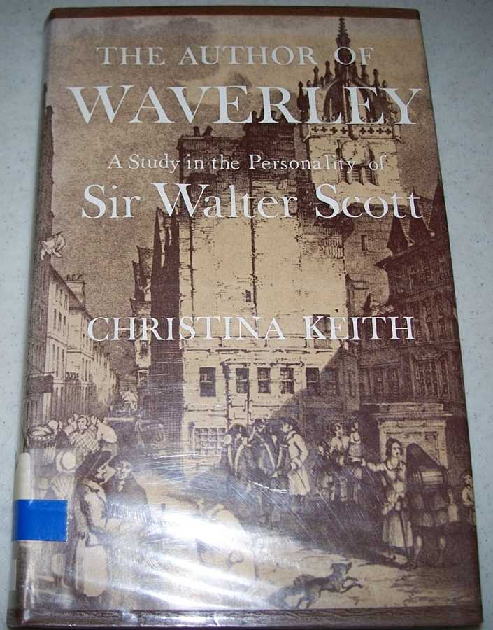 The Author of Waverley: A Study in the Personality of Sir Walter Scott, Keith, Christina