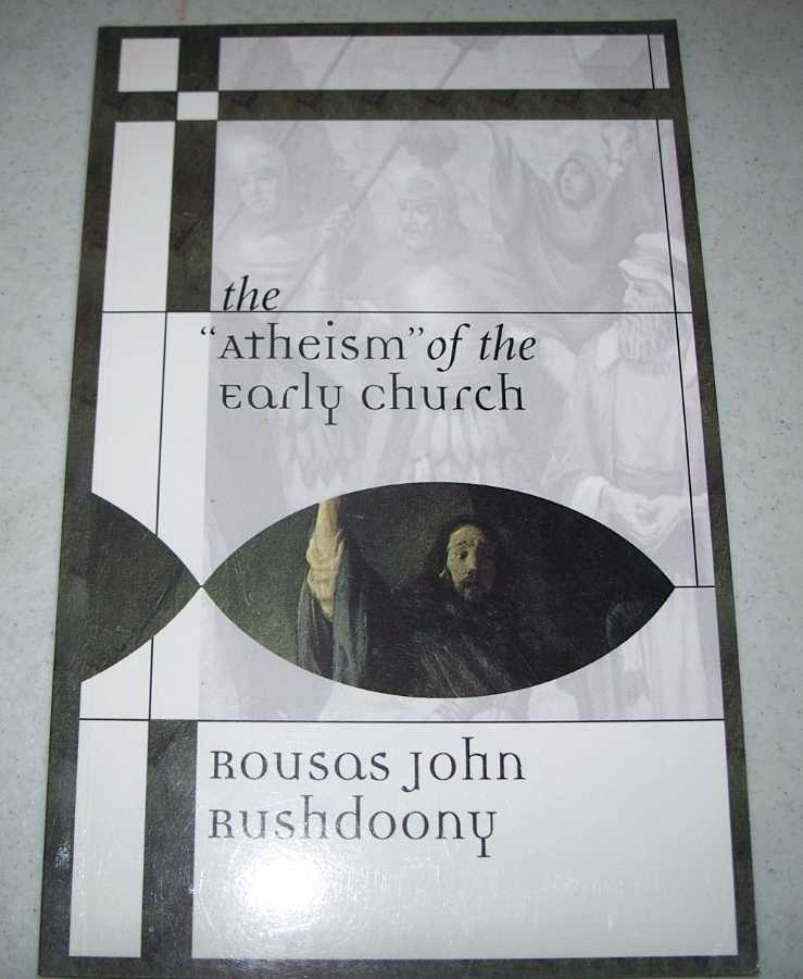 The Atheism of the Early Church, Rushdoony, Rousas John