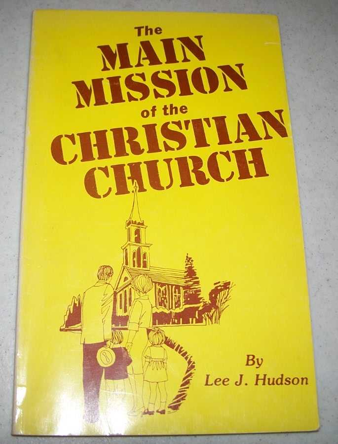 The Main Mission of the Christian Church, Hudson, Lee J.