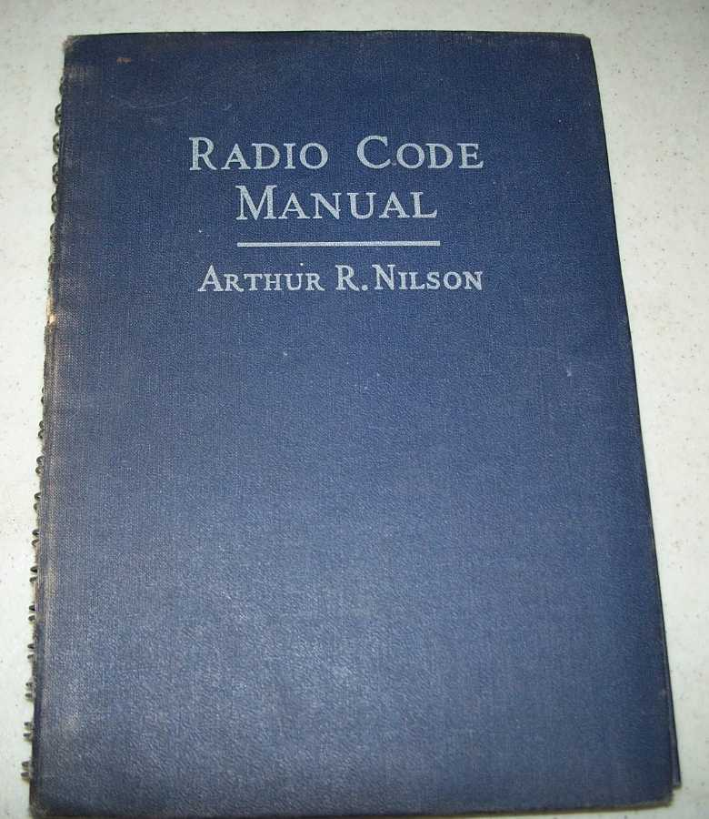 Radio Code Manual: Twenty Lessons on the Radio Code and Selected Projects on Code Learning Equipment, Nilson, Arthur R.