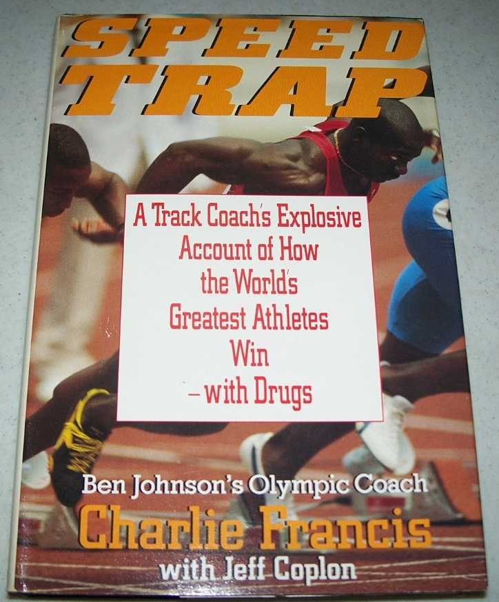 Speed Trap: A Track Coach's Explosive Account of How the World's Greatest Athletes Win with Drugs, Francis, Charlie with Coplon, Jeff