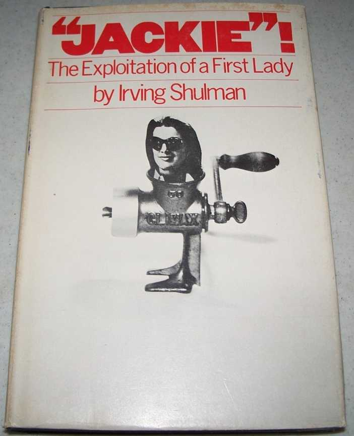 Jackie:The Exploitation of a First Lady, Shulman, Irving