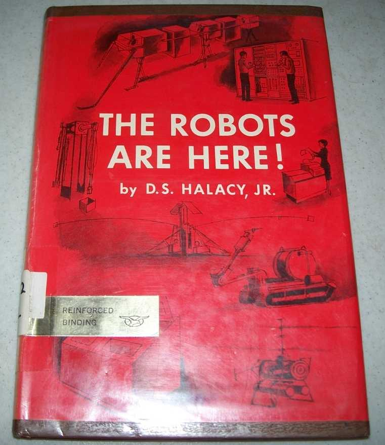 The Robots Are Here!, Halacy, D.S. jr.