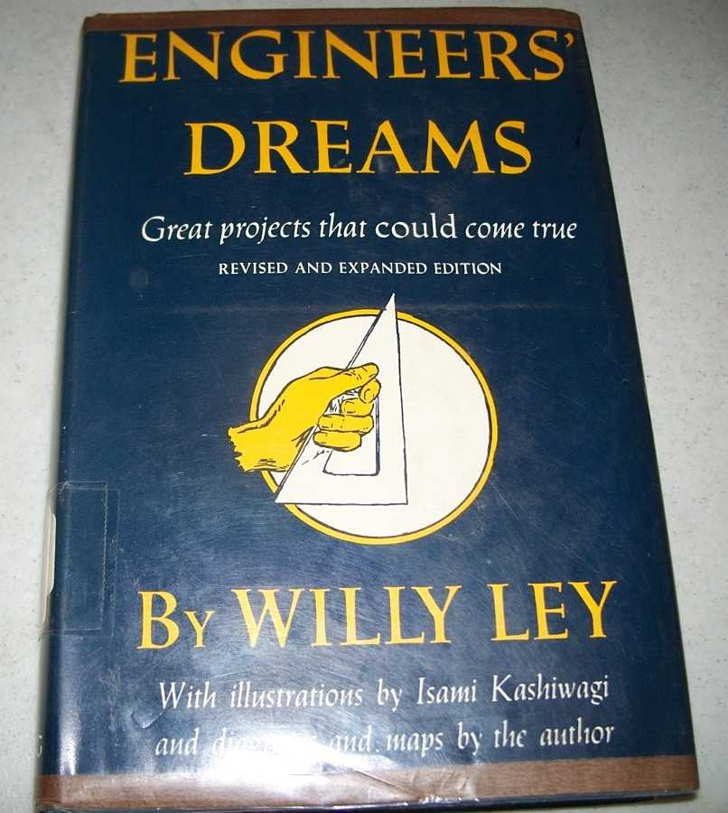 Engineers' Dreams: Great Projects That Could Come True (Revised and expanded edition), Ley, Willy