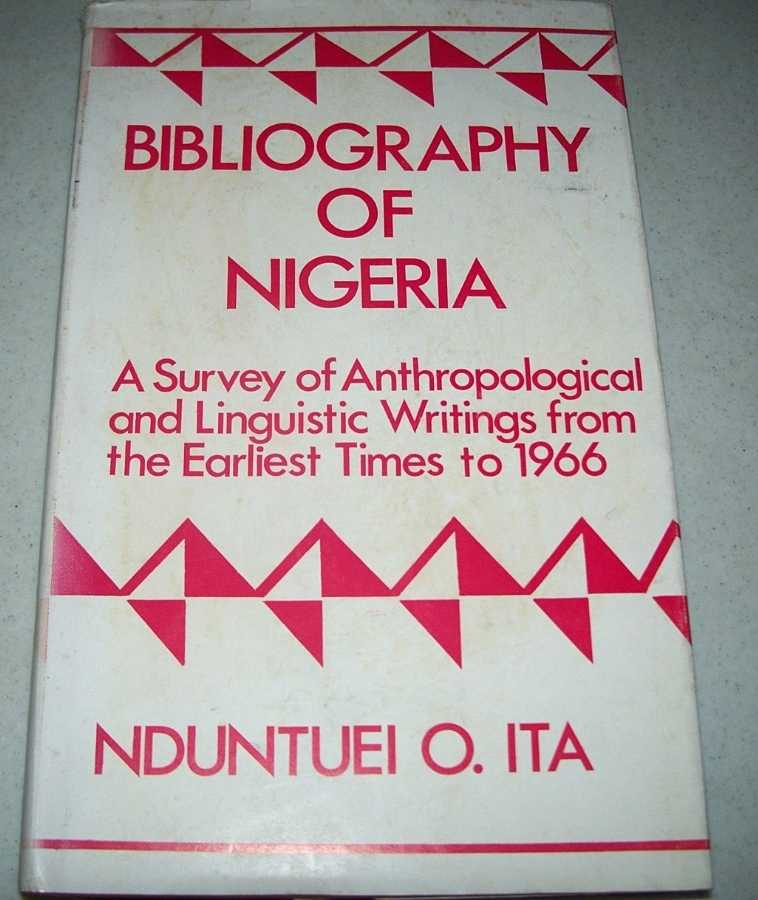 Bibliography of Nigeria: A Survey of Anthropological and Linguistic Writings from the Earliest Times to 1966, Ita, Nduntuei O.