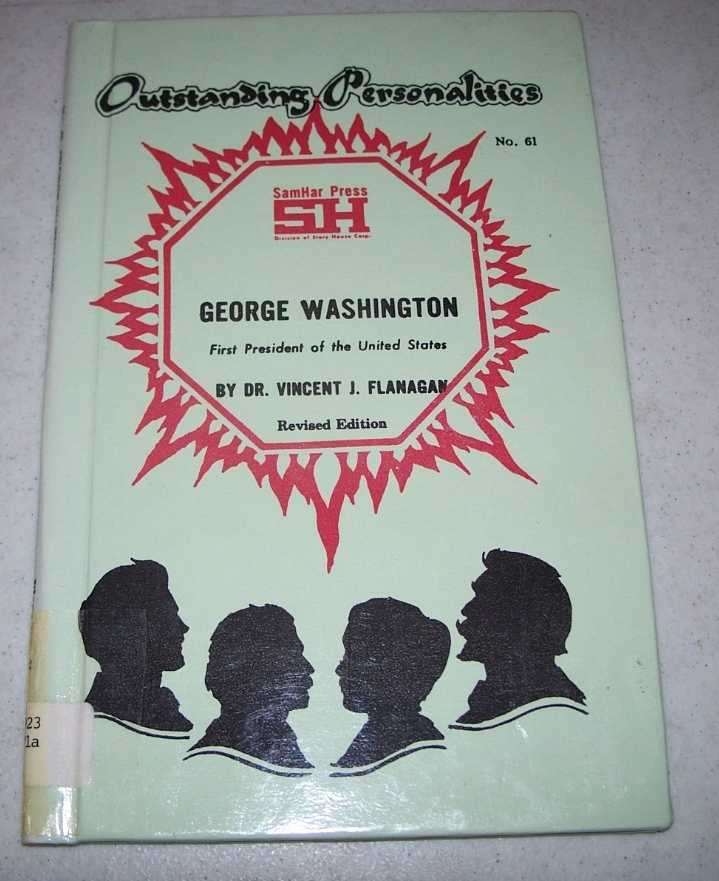 George Washington: First President of the United States (Outstanding Personalities #61), Flanagan, Dr. Vincent J.