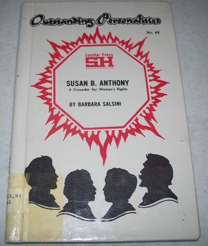 Susan B. Anthony: A Crusader for Women's Rights (Outstanding Personalities #49), Salsini, Barabara