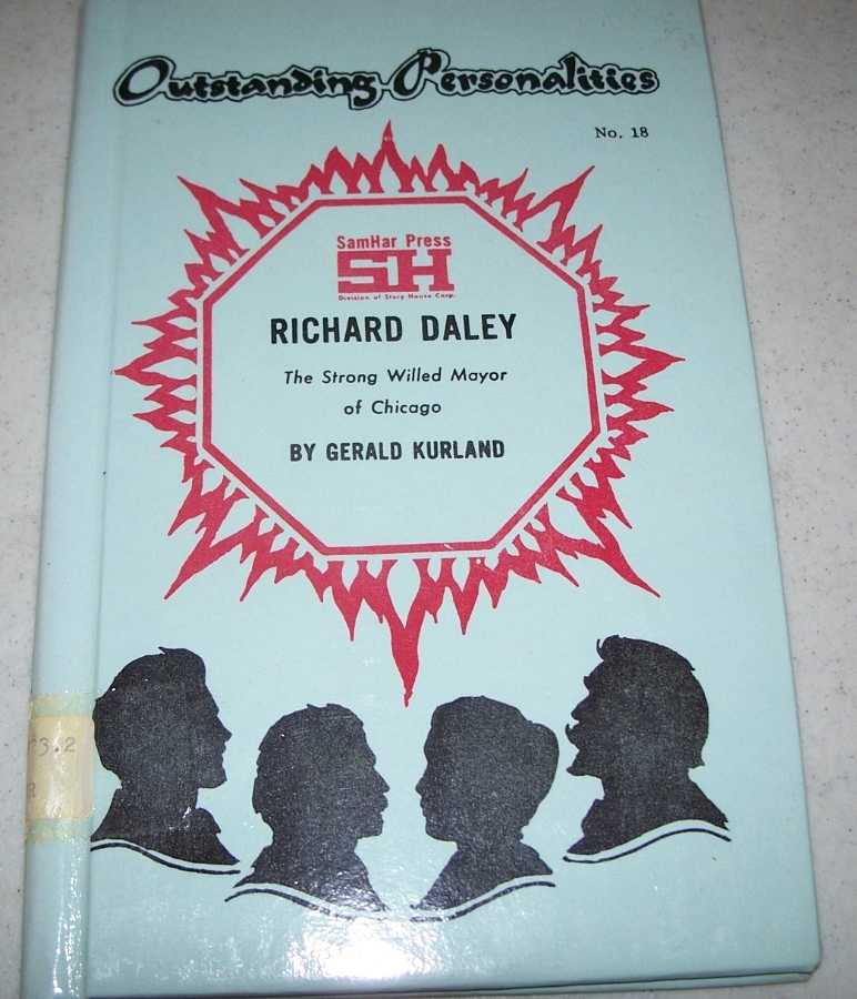 Richard Daley: The Strong Willed Mayor of Chicago (Outstanding Personalities #18), Kurland, Gerald