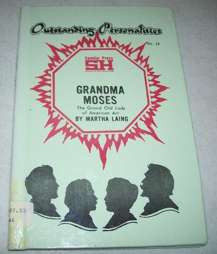 Grandma Moses: The Grand Old Lady of American Art (Outstanding Personalities #13), Laing, Martha