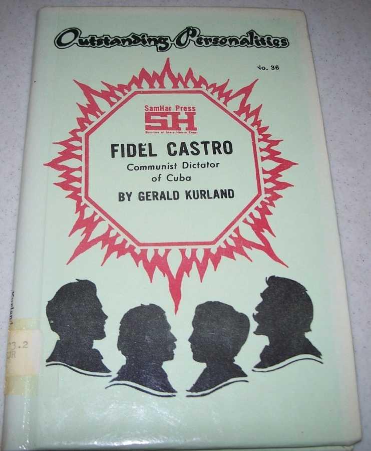 Fidel Castro: Communist Dictator of Cuba (Outstanding Personalities #36), Kurland, Gerald
