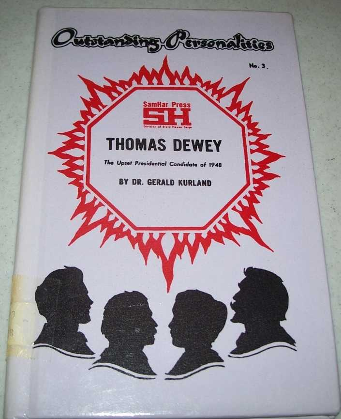 Thomas Dewey: The Upset Presidential Candidate of 1948 (Outstanding Personalities #3), Kurland, Dr. Gerald