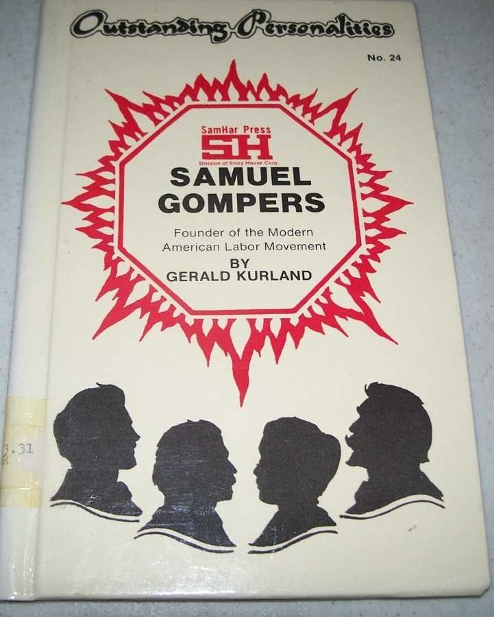 Samuel Gompers: Founder of the Modern American Labor Movement (Outstanding Personalities #24), Kurland, Gerald