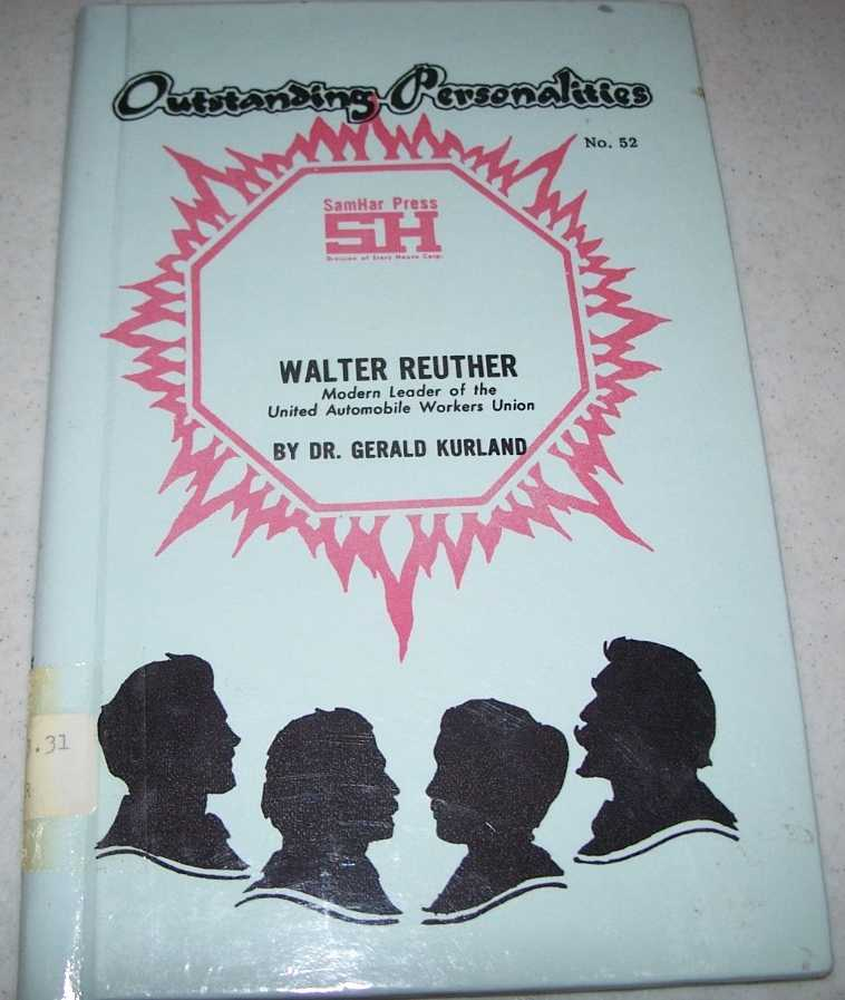 Walter Reuther: Modern Leader of the United Automobile Workers Union (Outstanding Personalities #52), Kurland, Dr. Gerald