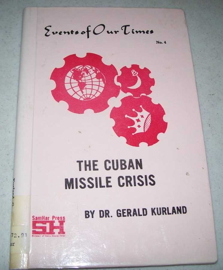 The Cuban Missile Crisis (Events of Our Times #4), Kurland, Dr. Gerald