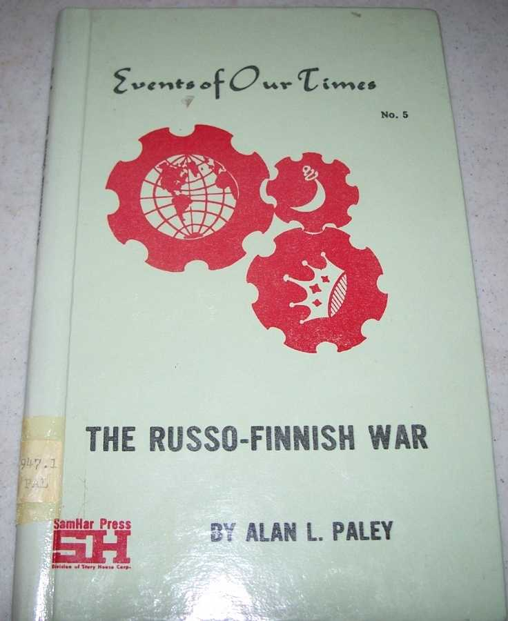The Russo-Finnish War (Events of Our Times #5), Paley, Alan L.
