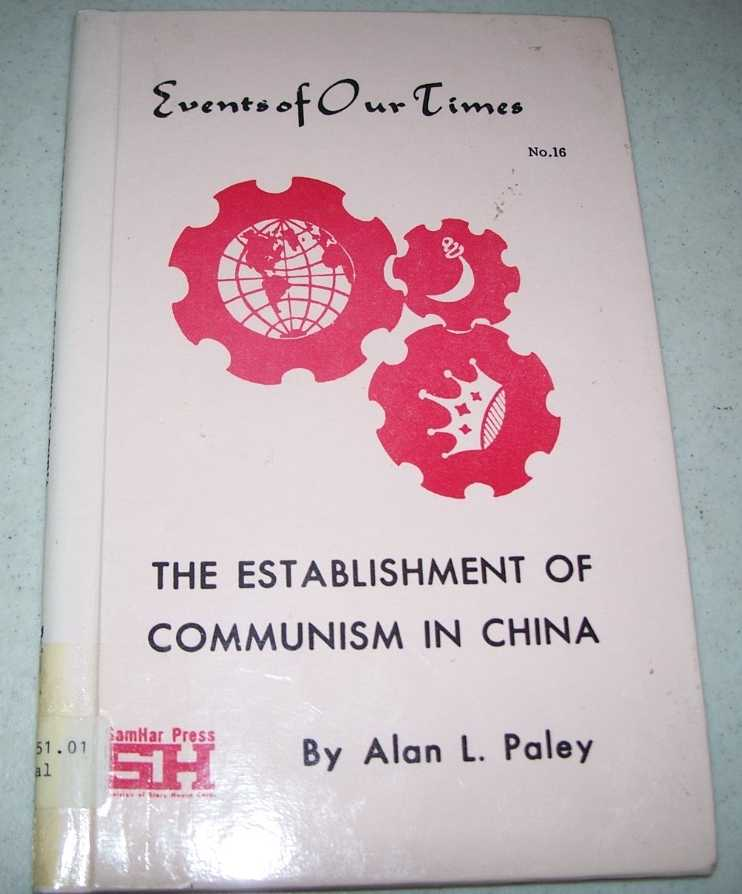 The Establishment of Communism in China (Events of Our Times #16), Paley, Alan L.